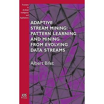 Adaptive Stream Mining Pattern Learning and Mining from Evolving Data Streams by Bifet & A.