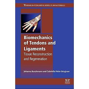 Biomechanics of Tendons and Ligaments Tissue Reconstruction and Regeneration by Buschmann & Johanna