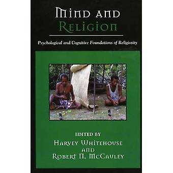 Mind and Religion by Edited by Harvey Whitehouse & Edited by Robert N McCauley & Contributions by Pascal Boyer & Contributions by Robert Hinde & Contributions by E Thomas Lawson & Contributions by Todd Tremlin & Contribut