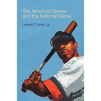 The American Dream and the National Game by Leverett T Smith