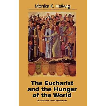 Eucharist and the Hunger of the World Rev and Expanded by Hellwig & Monika K.