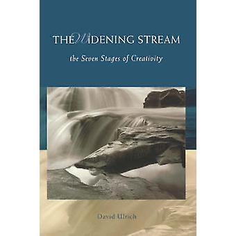 The Widening Stream The Seven Stages of Creativity by Ulrich & David