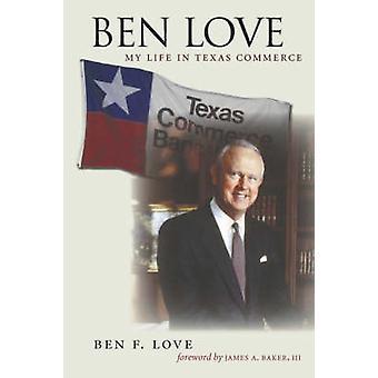 Ben Love My Life in Texas Commerce by Love & Ben F.
