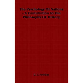 The Psychology Of Nations A Contribution To The Philosophy OF History von Partridge & G. E.