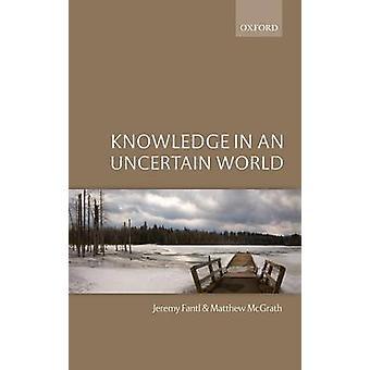 KNOWLEDGE IN AN UNCERTAIN WORLD C by Fantl & McGrath