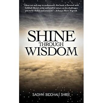 Shine Through Wisdom by Shree & Sadhvi Siddhali