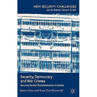 Security Democracy and War Crimes Security Sector Transformation in Serbia by Gow & James