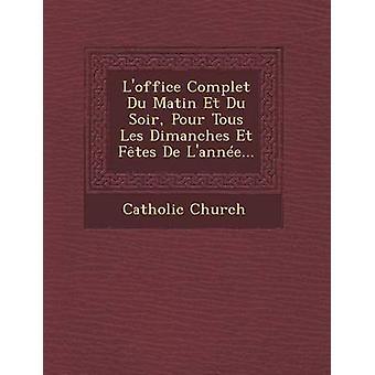 Loffice Complet Du Matin Et Du Soir Pour Tous Les Dimanches Et Ftes De Lanne... by Church & Catholic