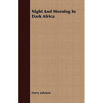 Night and Morning in Dark Africa by Johnson & Harry