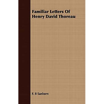 Familiar Letters Of Henry David Thoreau by Sanborn & F. B
