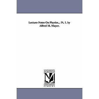 LectureNotes On Physics... Pt. 1. by Alfred M. Mayer. by Mayer & Alfred M. Alfred Marshall