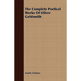 The Complete Poetical Works Of Oliver Goldsmith by Dobson & Austin