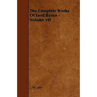 The Complete Works Of Lord Byron  Volume VII by Lake & J. W.