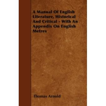 A Manual Of English Literature Historical And Critical  With An Appendix On English Metres by Arnold & Thomas