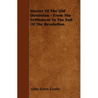 Stories Of The Old Dominion  From The Settlement To The End Of The Revolution by Cooke & John Esten