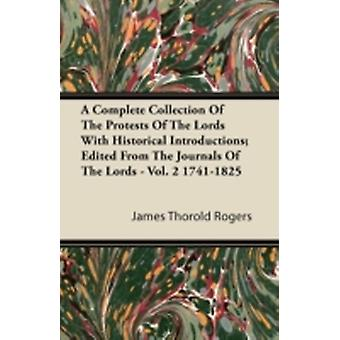 A Complete Collection Of The Protests Of The Lords With Historical Introductions Edited From The Journals Of The Lords  Vol. 2 17411825 by Rogers & James Thorold