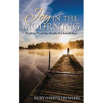 Joy in the Mourning Healing from the Death of a Loved One by Heppner Wiebe & Ruby