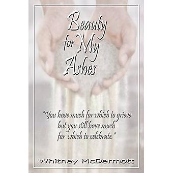 Beauty for My Ashes by McDermott & Whitney D