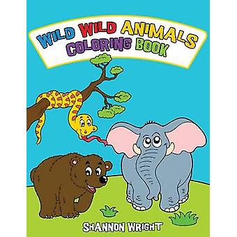 Wild Wild Animals Coloring Book by Wright & Shannon