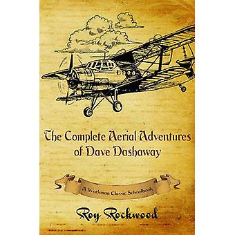 Complete Aerial Adventures of Dave Dashaway A Workman Classic Schoolbook by Rockwood & Roy