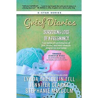 Grief Diaries Surviving Loss of a Pregnancy by Cheldelin Fell & Lynda