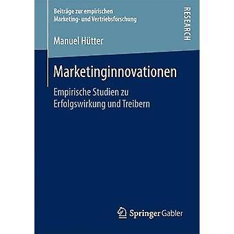 Marketinginnovationen  Empirische Studien zu Erfolgswirkung und Treibern by Htter & Manuel