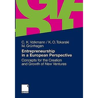 Entrepreneurship in a European Perspective Concepts for the Creation and Growth of New Ventures by Volkmann & Christine K.