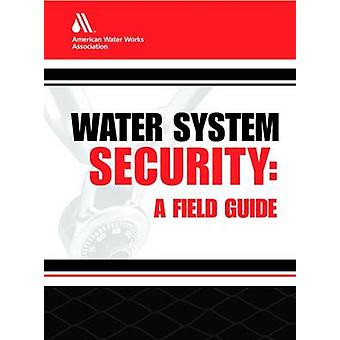 Water System Security A Field Guide by AWWA