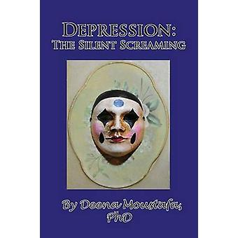Depression The Silent Screaming by Moustafa & PhD & Deena