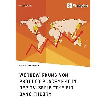 Werbewirkung von Product Placement in der TVSerie The Big Bang Theory by Weindinger & Fabienne