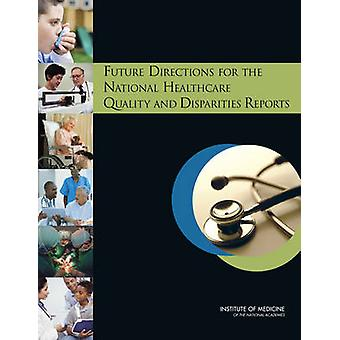 Future Directions for the National Healthcare Quality and Disparities