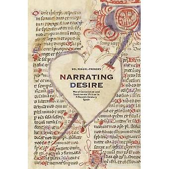 Narrating Desire - Moral Consolation and Sentimental Fiction in Fiftee
