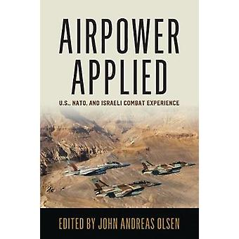 Airpower Applied - U.S. - NATO - and Israeli Combat Experience by John