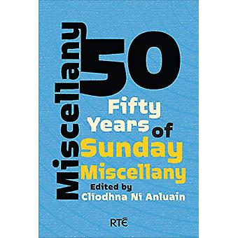 Miscellany 50 - Fifty Years of Sunday Miscellany by Cliodhna Ni Anluai