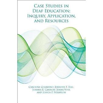 Case Studies in Deaf Education - Inquiry - Application - and Resource