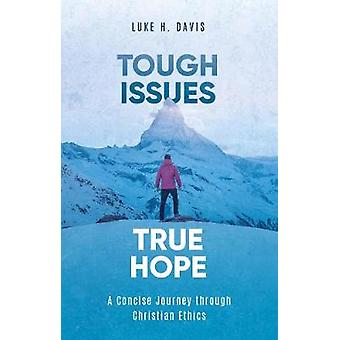 Tough Issues - True Hope - A Concise Journey through Christian Ethics