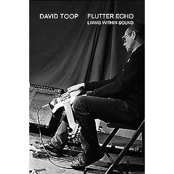 Flutter Echo - Living Within Sound by David Toop - 9781787601529 Book