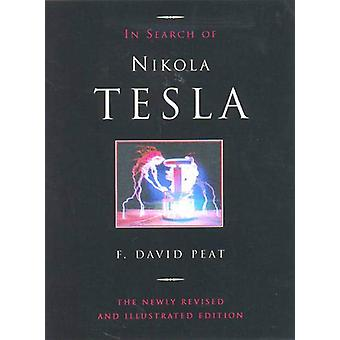 In Search of Nikola Tesla - The Revised and Illustrated Edition by F.