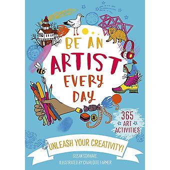 Be An Artist Every Day by Susan Schwake & Illustrated by Charlotte Farmer