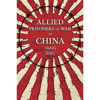 Allied Prisoners of War in China by Yang Jing - 9781910760291 Book