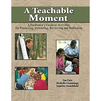 A Teachable Moment - A Facilitator's Guide to Activities for Processin