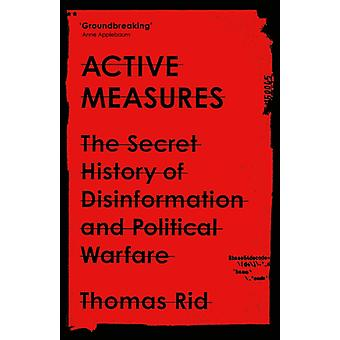 Active Measures  The Secret History of Disinformation and Political Warfare by Thomas Rid