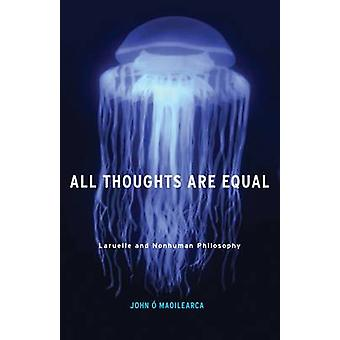 All Thoughts Are Equal by O Maoilearca & John