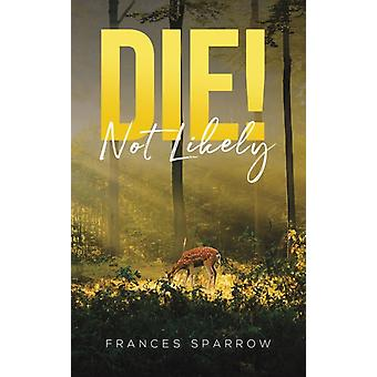 Die Not Likely by Sparrow & Frances