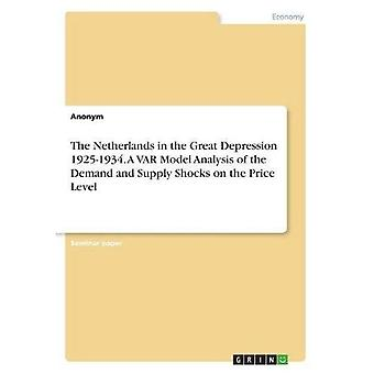 The Netherlands in the Great Depression 1925-1934. A Var Model Analysis of the Demand and Supply Shocks on the Price Level