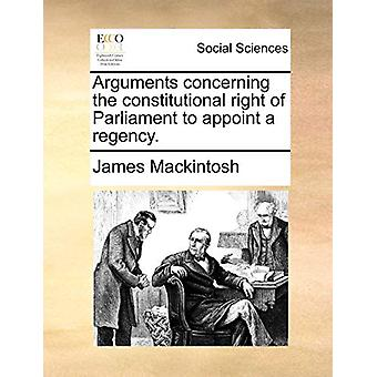 Arguments Concerning the Constitutional Right of Parliament to Appoin