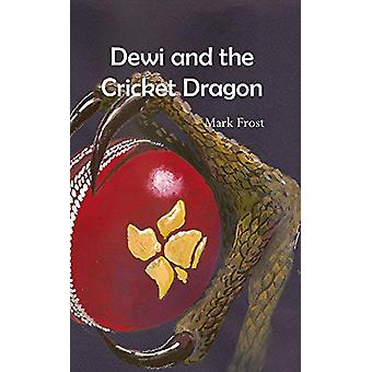 Dewi and the Cricket Dragon by Mark Frost - 9781789551785 Book