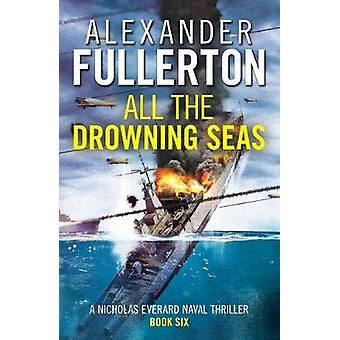 All the Drowning Seas 6 Nicholas Everard Naval Thrillers