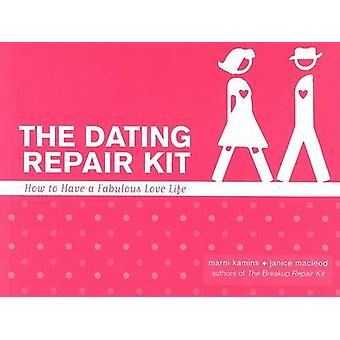 Dating Repair Kit  How to Have a Fabulous Love Life by Janice MacLeod Marni Kamins