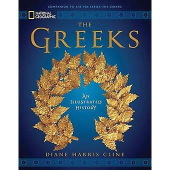 National Geographic the Greeks - An Illustrated History by Diane Harri